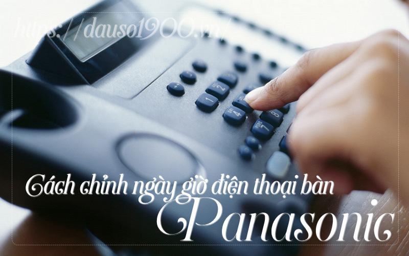 Hướng Dẫn Chi Tiết Cách Chỉnh Ngày Giờ Điện Thoại Bàn Panasonic