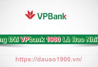 Số Điện Thoại Tổng Đài VPbank 1900 Là Bao Nhiêu?