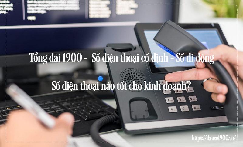 Tổng đài 1900 và số di động – Số điện thoại nào tốt cho kinh doanh?