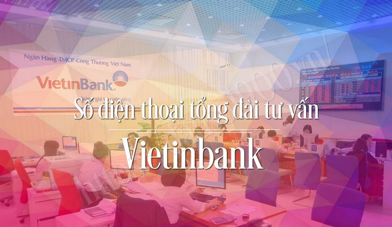 Số Điện Thoại Tổng Đài Tư Vấn Vietinbank Là Số Bao Nhiêu?