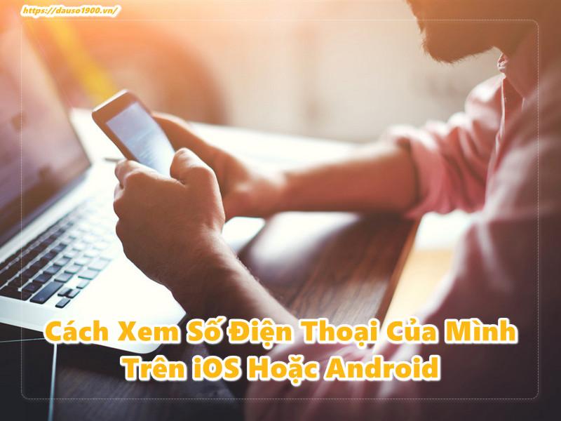 Cách Xem Số Điện Thoại Của Mình Trên iOS Hoặc Android