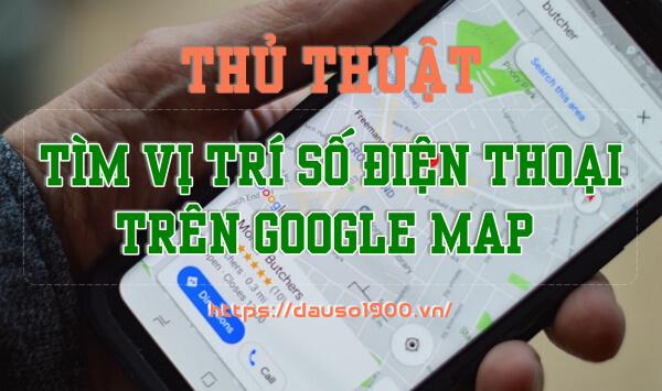 Chia Sẻ Thủ Thuật Tìm Vị Trí Số Điện Thoại Trên Google Map