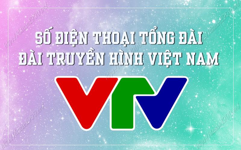 Số Điện Thoại Tổng Đài Đài Truyền Hình Việt Nam VTV Là Số Bao Nhiêu?