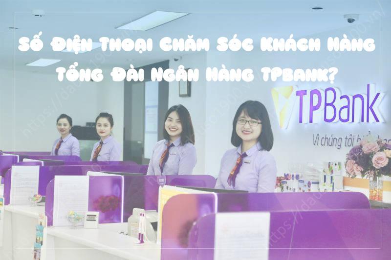 Tổng đài ngân hàng TPBank là số bao nhiêu?