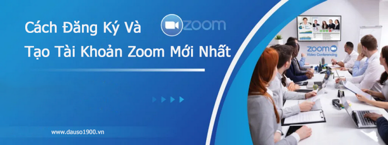 Cách đăng ký và tạo tài khoản Zoom mới nhất trên điện thoại và máy tính