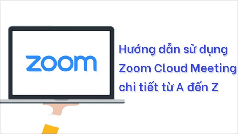 Cách sử dụng Zoom Cloud Meeting trên máy tính và điện thoại